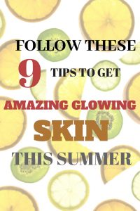 9 TIPS TO GET AMAZING GLOWING SKIN THIS SUMMER