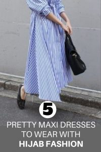 5 pretty maxi dresses to wear with hijab fashion